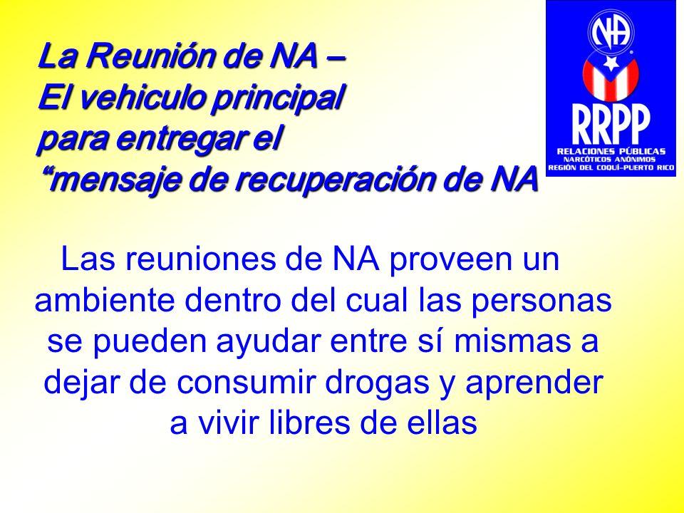 La Reunión de NA – El vehiculo principal para entregar el mensaje de recuperación de NA Las reuniones de NA proveen un ambiente dentro del cual las pe