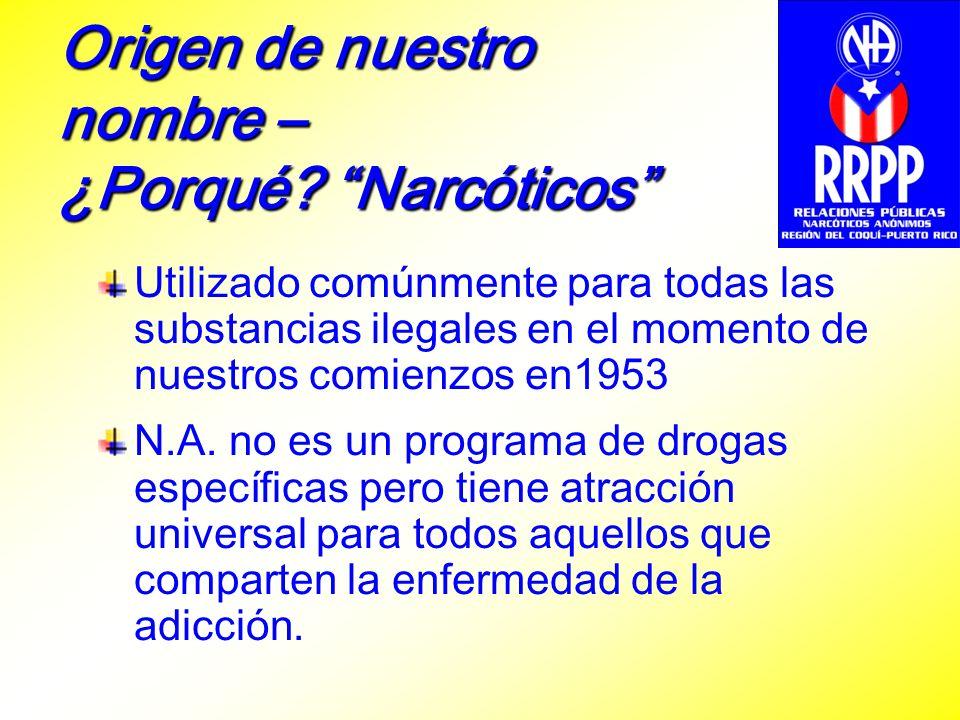 Origen de nuestro nombre – ¿Porqué? Narcóticos Utilizado comúnmente para todas las substancias ilegales en el momento de nuestros comienzos en1953 N.A