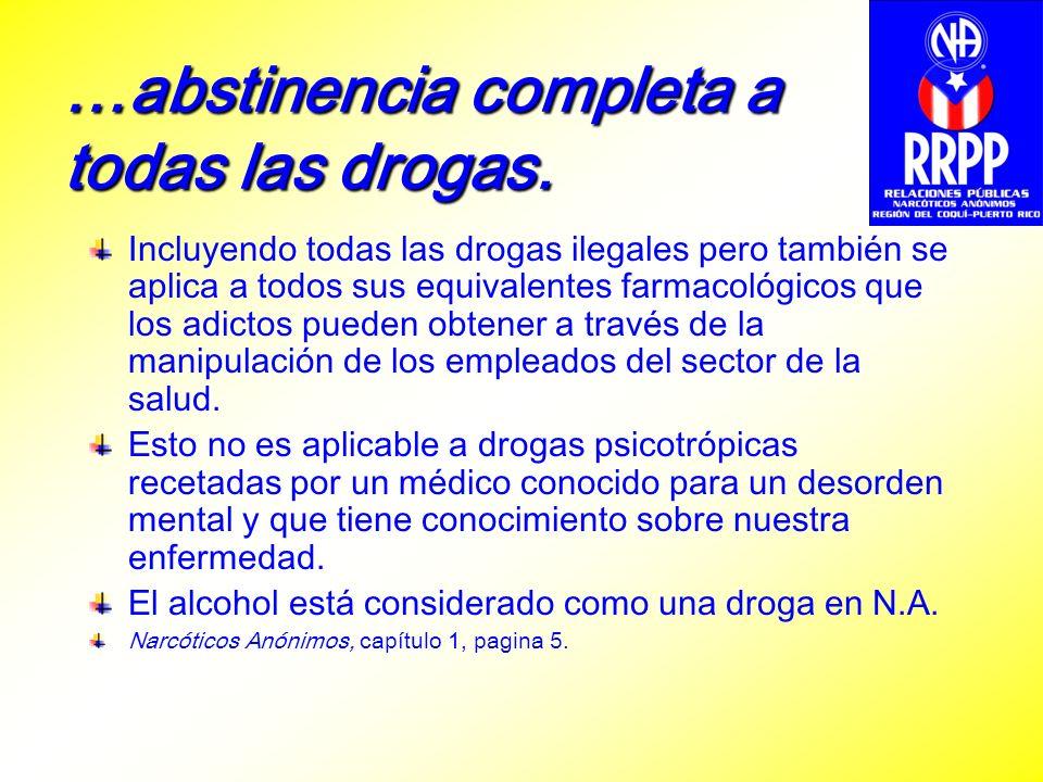 …abstinencia completa a todas las drogas. Incluyendo todas las drogas ilegales pero también se aplica a todos sus equivalentes farmacológicos que los