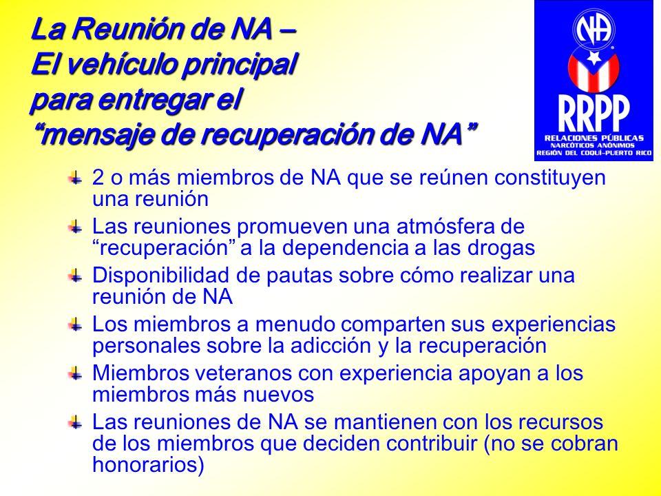 La Reunión de NA – El vehiculo principal para entregar el mensaje de recuperación de NA Las reuniones de NA proveen un ambiente dentro del cual las personas se pueden ayudar entre sí mismas a dejar de consumir drogas y aprender a vivir libres de ellas
