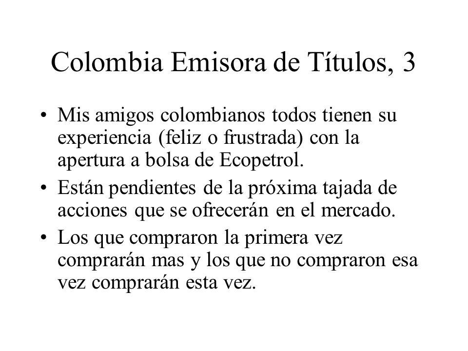 Colombia Emisora de Títulos, 3 Mis amigos colombianos todos tienen su experiencia (feliz o frustrada) con la apertura a bolsa de Ecopetrol.