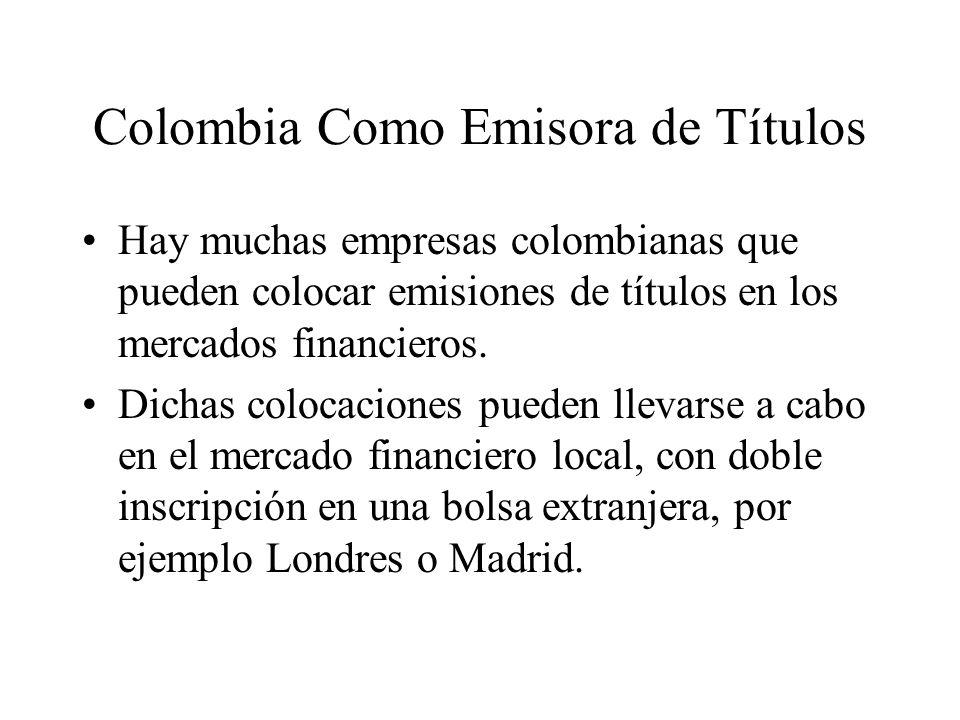 Colombia Como Emisora de Títulos Hay muchas empresas colombianas que pueden colocar emisiones de títulos en los mercados financieros.