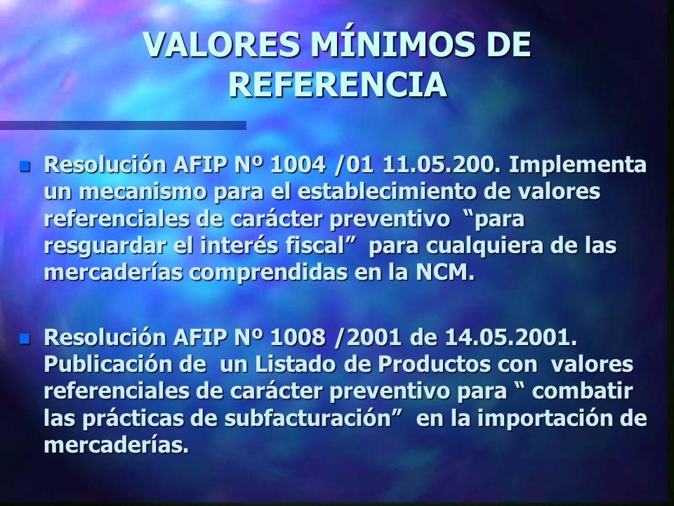 VALORES MÍNIMOS DE REFERENCIA n Resolución AFIP Nº 1004 /01 11.05.200. Implementa un mecanismo para el establecimiento de valores referenciales de car