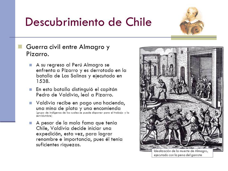 Descubrimiento de Chile Guerra civil entre Almagro y Pizarro. A su regreso al Perú Almagro se enfrenta a Pizarro y es derrotado en la batalla de Las S