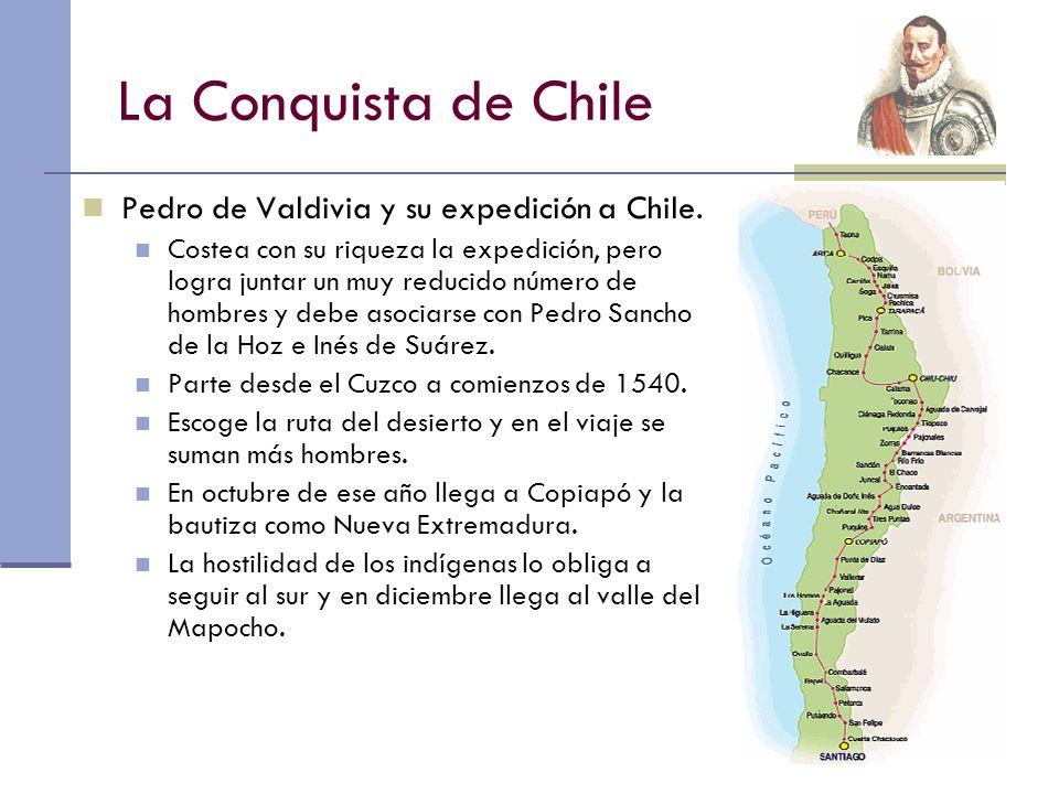 La Conquista de Chile Pedro de Valdivia y su expedición a Chile. Costea con su riqueza la expedición, pero logra juntar un muy reducido número de homb