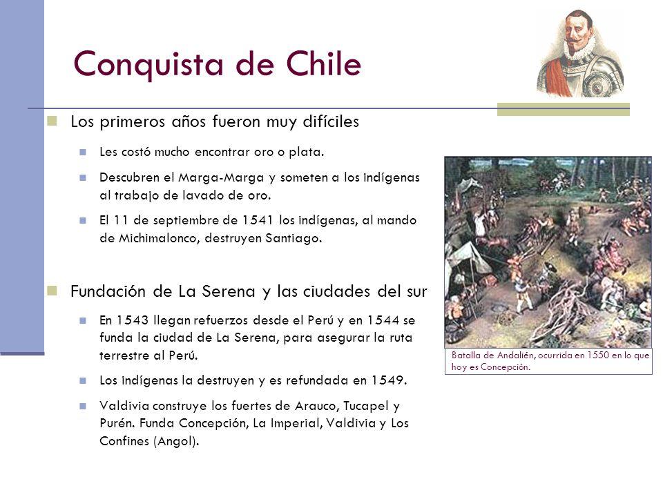 Conquista de Chile Los primeros años fueron muy difíciles Les costó mucho encontrar oro o plata. Descubren el Marga-Marga y someten a los indígenas al