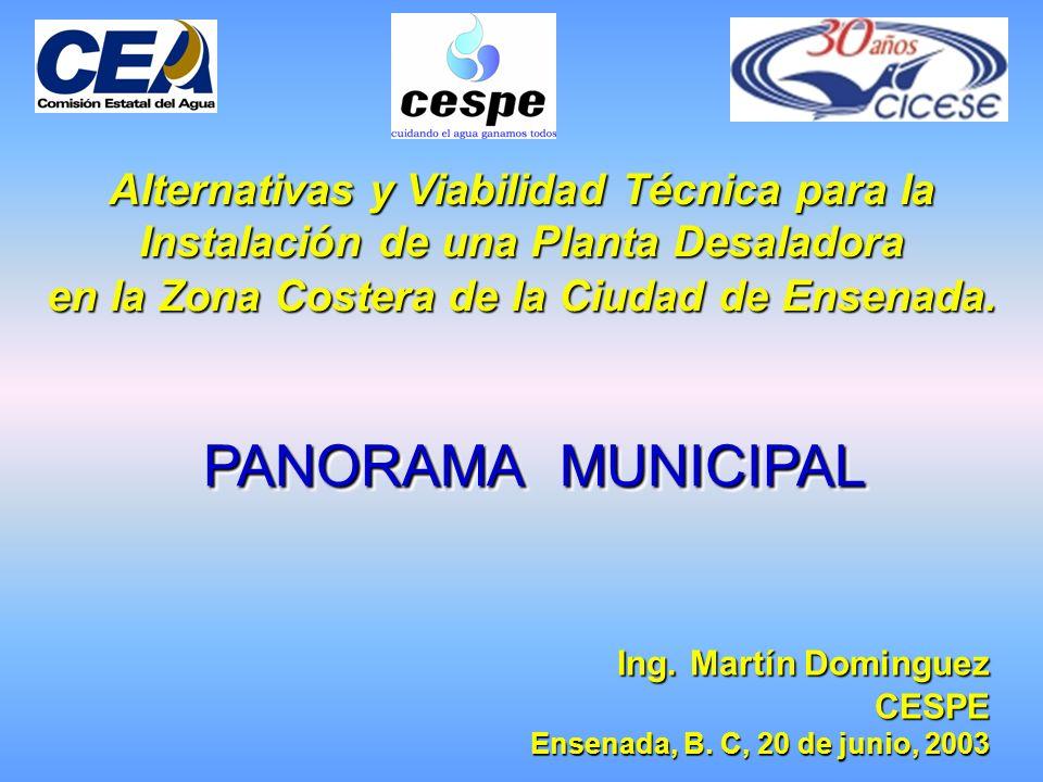 PANORAMA MUNICIPAL Alternativas y Viabilidad Técnica para la Instalación de una Planta Desaladora en la Zona Costera de la Ciudad de Ensenada. Ing. Ma