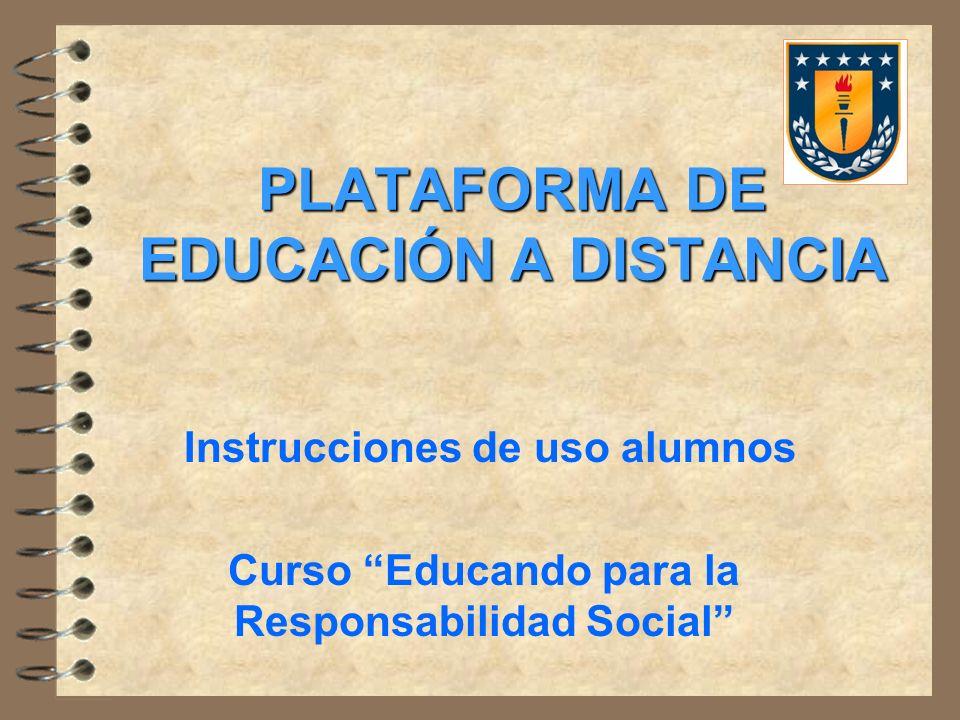 PLATAFORMA DE EDUCACIÓN A DISTANCIA Instrucciones de uso alumnos Curso Educando para la Responsabilidad Social