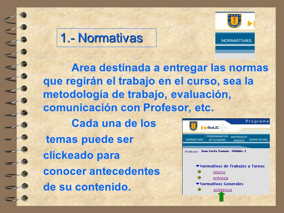 Area destinada a entregar las normas que regirán el trabajo en el curso, sea la metodología de trabajo, evaluación, comunicación con Profesor, etc.