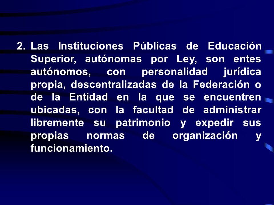 1.Dada su naturaleza jurídica, las Instituciones Públicas de Educación Superior del país, autónomas por Ley, son organismos públicos que tienen la fac