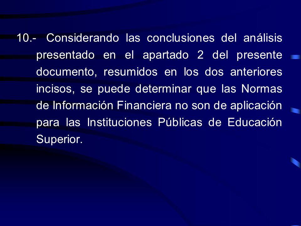 9.-Con base en los propios enunciados que fundamentan las Normas de Información Financiera, declarando que su emisión obedece en forma principal a la