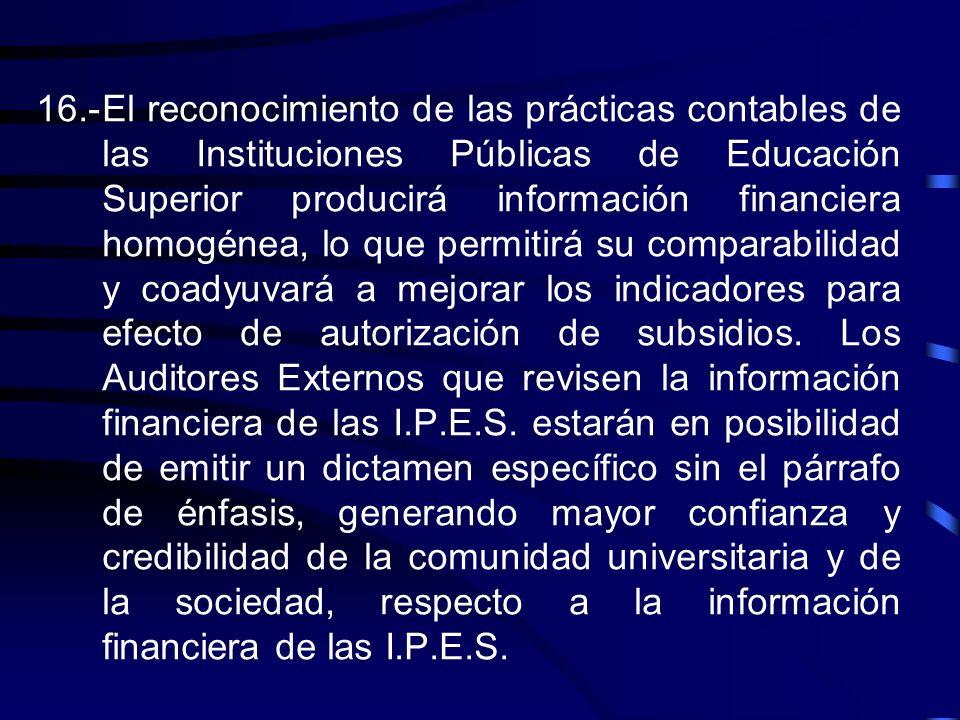 c)Reconocimiento de Ingresos con criterio presupuestal. d)Reconocimiento de Egresos cuando se pagan o formalizan operaciones. e)No se reconocen pasivo