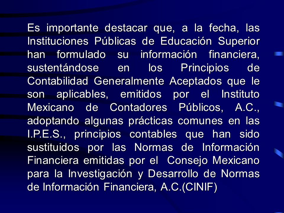 En México se reconocen dos fuentes para la aplicación de normas de valuación, presentación y revelación de la información financiera. Una de ellas cor