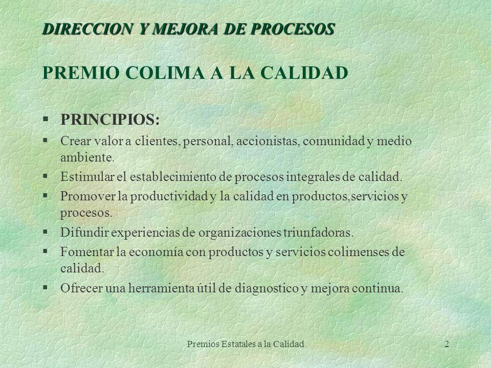 Premios Estatales a la Calidad2 DIRECCION Y MEJORA DE PROCESOS DIRECCION Y MEJORA DE PROCESOS PREMIO COLIMA A LA CALIDAD §PRINCIPIOS: §Crear valor a c