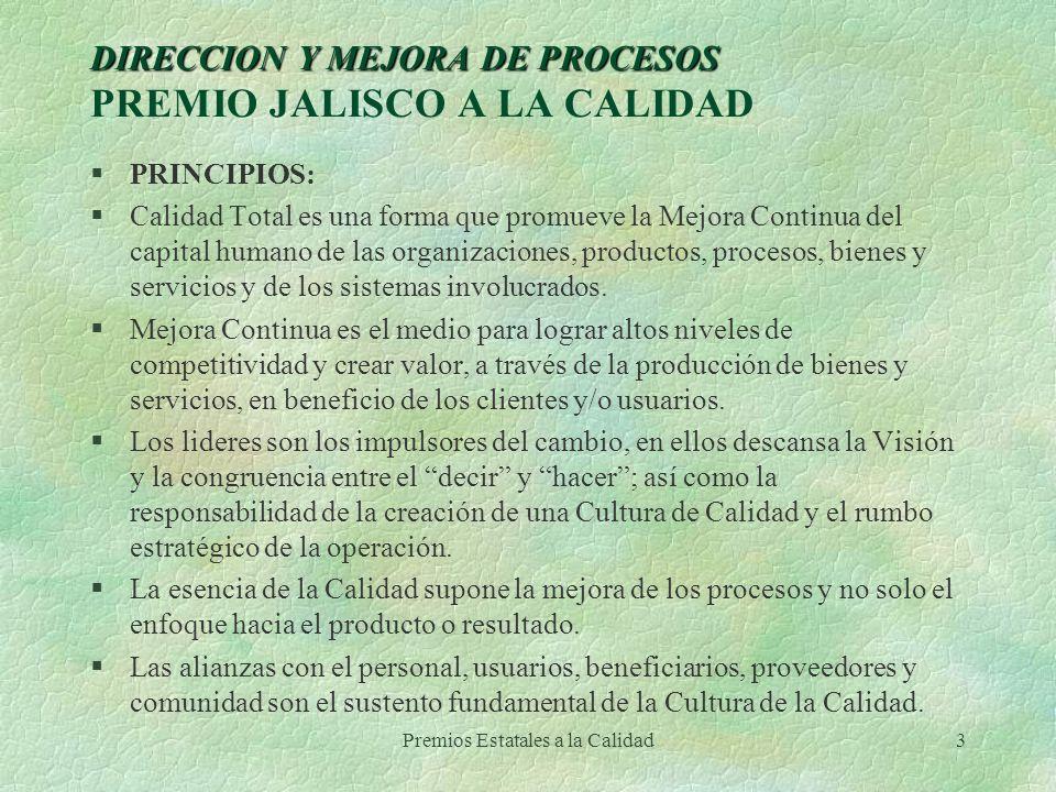 Premios Estatales a la Calidad3 DIRECCION Y MEJORA DE PROCESOS DIRECCION Y MEJORA DE PROCESOS PREMIO JALISCO A LA CALIDAD §PRINCIPIOS: §Calidad Total