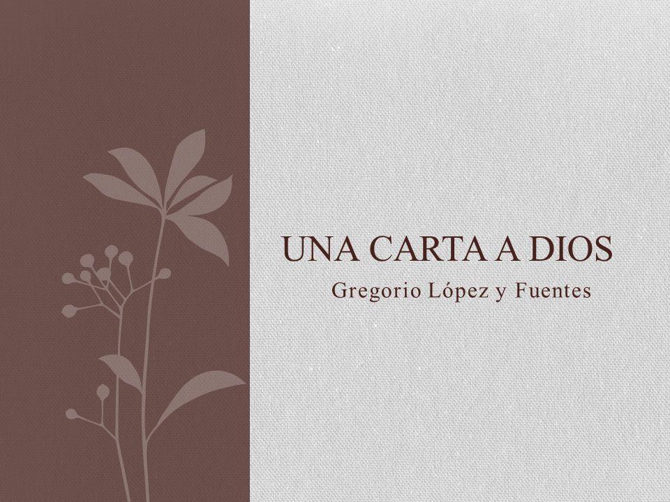 Gregorio López y Fuentes UNA CARTA A DIOS