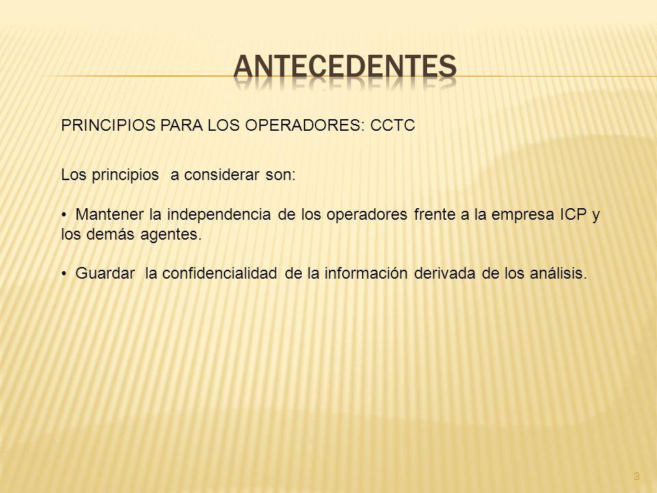 3 PRINCIPIOS PARA LOS OPERADORES: CCTC Los principios a considerar son: Mantener la independencia de los operadores frente a la empresa ICP y los demás agentes.