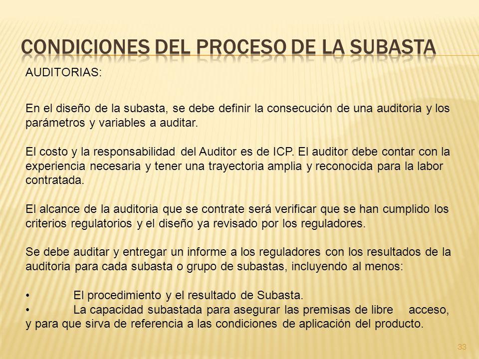 33 AUDITORIAS: En el diseño de la subasta, se debe definir la consecución de una auditoria y los parámetros y variables a auditar.