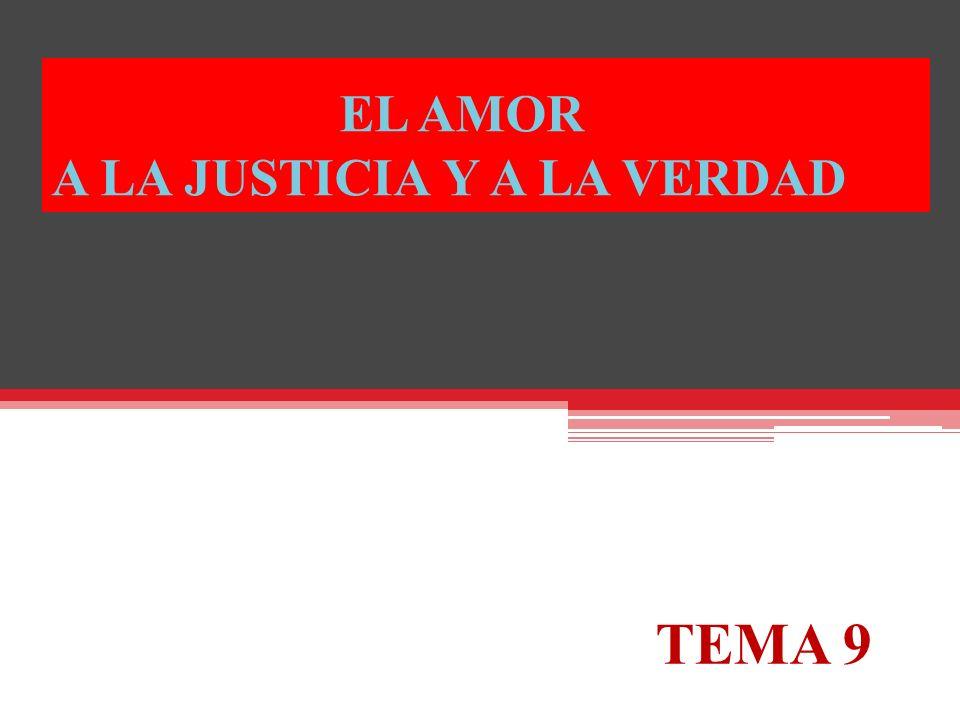 EL AMOR A LA JUSTICIA Y A LA VERDAD TEMA 9