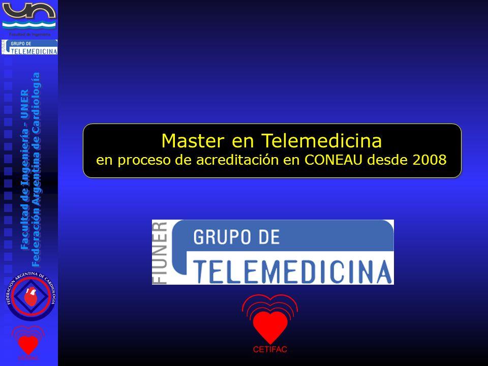 Facultad de Ingeniería - UNER Federación Argentina de Cardiología Master en Telemedicina en proceso de acreditación en CONEAU desde 2008 Master en Tel