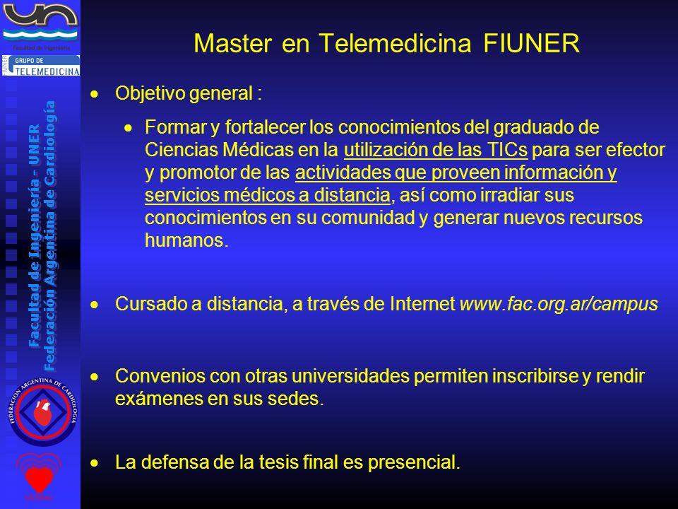 Facultad de Ingeniería - UNER Federación Argentina de Cardiología Master en Telemedicina FIUNER Objetivo general : Formar y fortalecer los conocimient