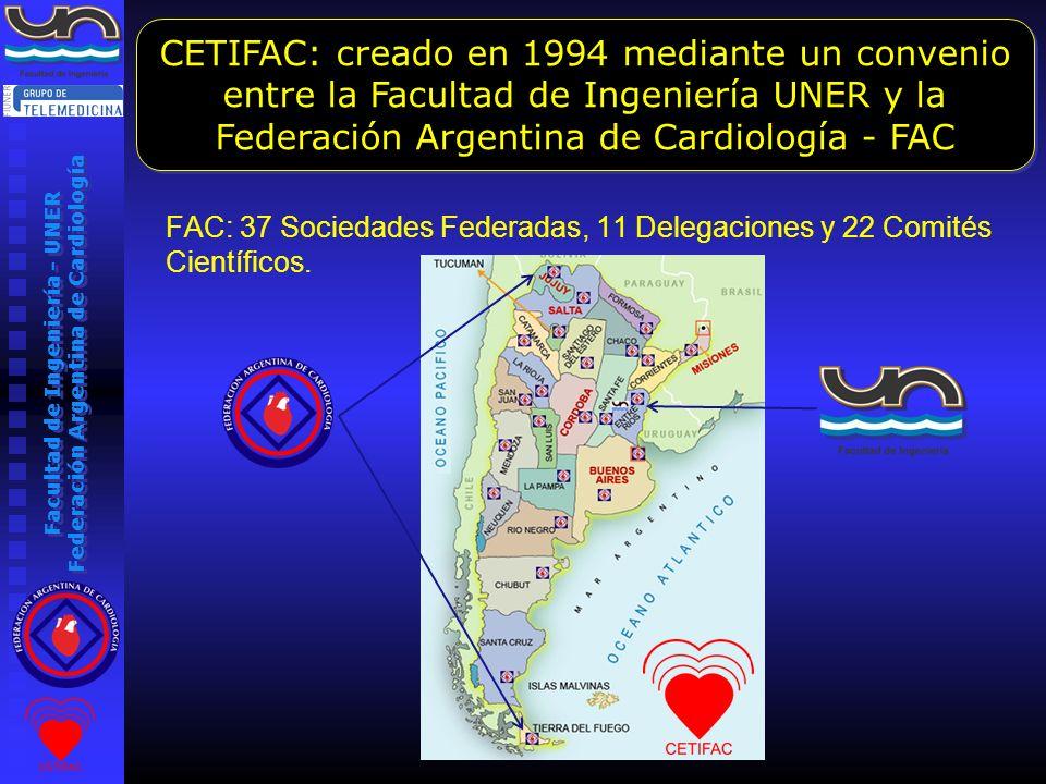 Facultad de Ingeniería - UNER Federación Argentina de Cardiología FAC: 37 Sociedades Federadas, 11 Delegaciones y 22 Comités Científicos. CETIFAC: cre