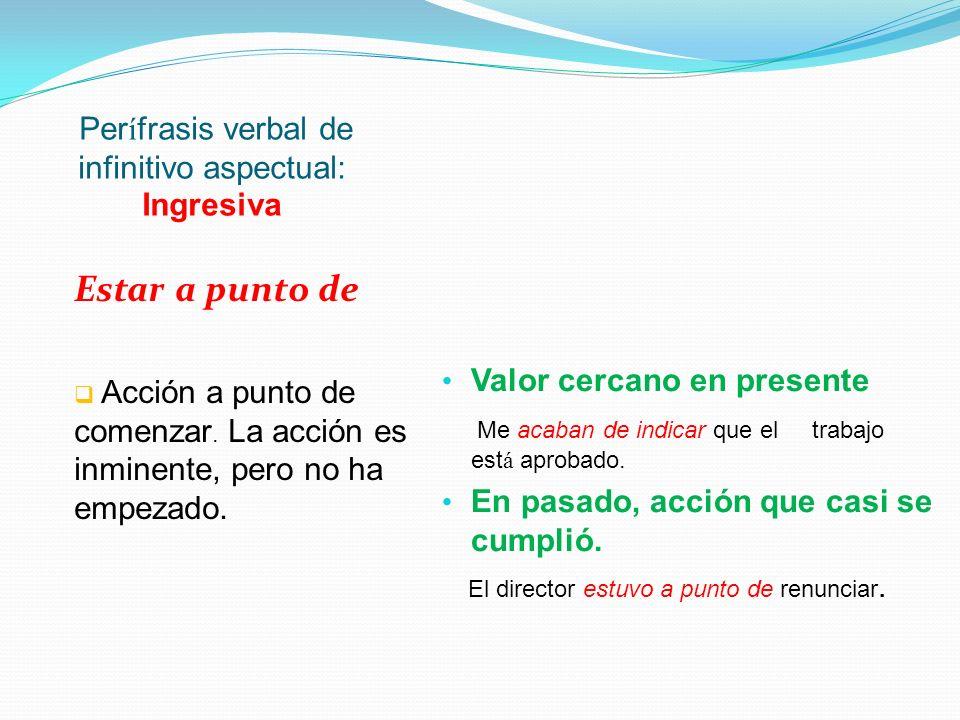 Frases verbales aspectuales terminativas: fin de la acción ¿Cu á ntas son las frases verbales aspectuales terminativas que podemos formar.