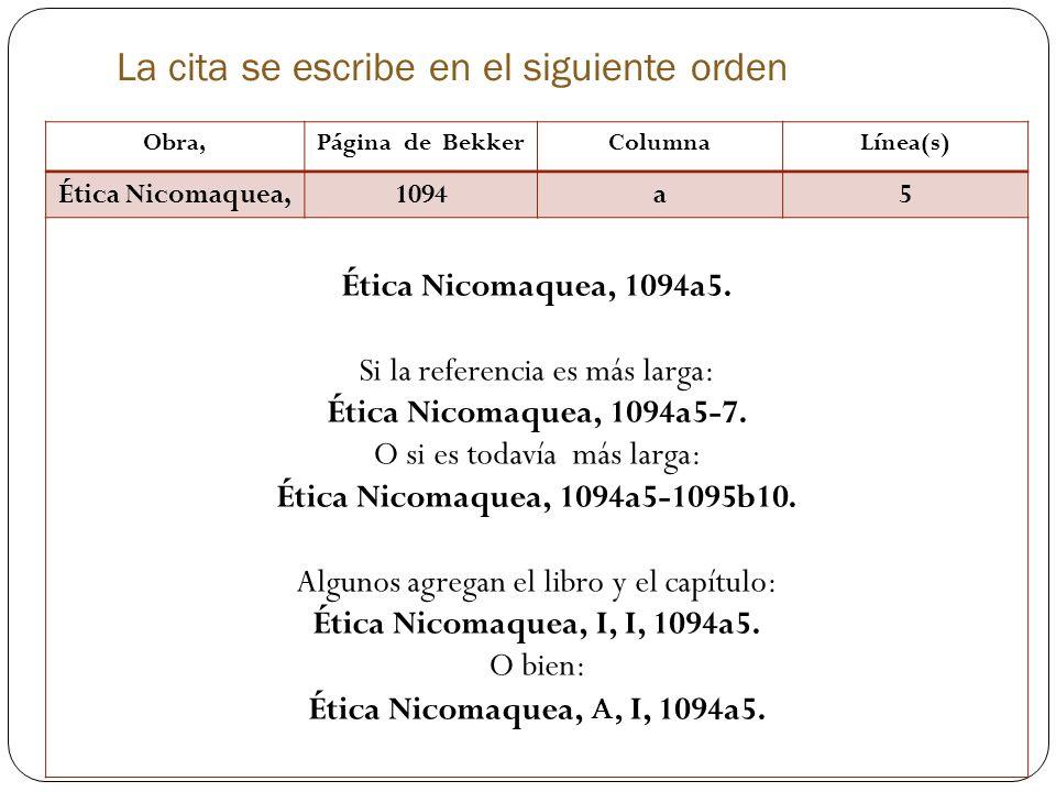 La cita se escribe en el siguiente orden Obra,Página de BekkerColumnaLínea(s) Ética Nicomaquea,1094a5 Ética Nicomaquea, 1094a5. Si la referencia es má
