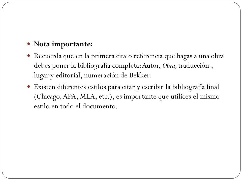 Nota importante: Recuerda que en la primera cita o referencia que hagas a una obra debes poner la bibliografía completa: Autor, Obra, traducción, luga