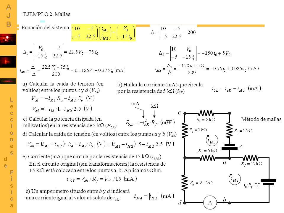 44 Ecuación del sistema b) Hallar la corriente (mA) que circula por la resistencia de 5 k (i 5K ) a) Calcular la caída de tensión (en voltios) entre l