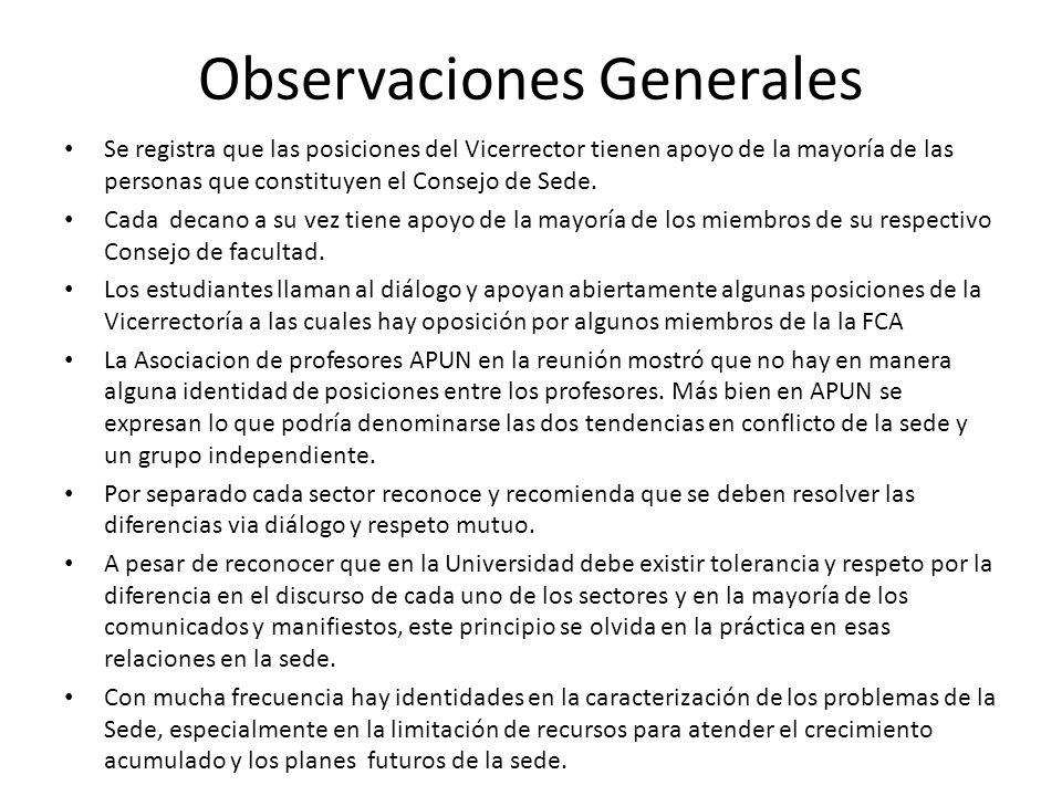 Observaciones Generales Se registra que las posiciones del Vicerrector tienen apoyo de la mayoría de las personas que constituyen el Consejo de Sede.