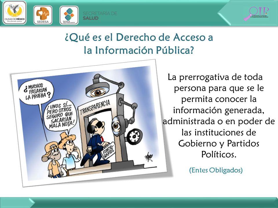 La prerrogativa de toda persona para que se le permita conocer la información generada, administrada o en poder de las instituciones de Gobierno y Par