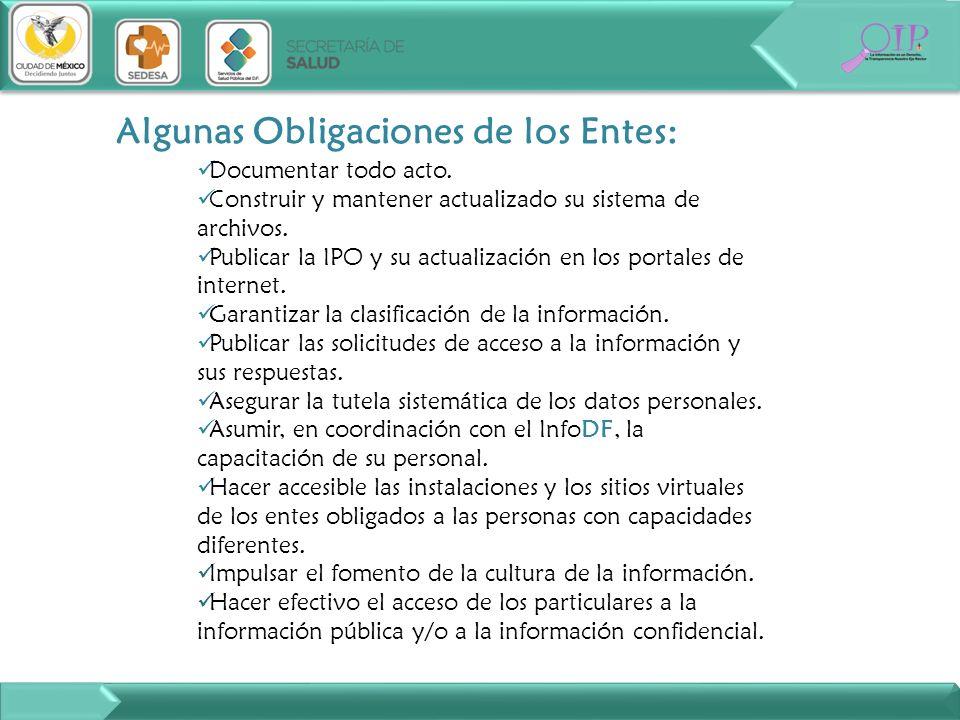 Algunas Obligaciones de los Entes: Documentar todo acto. Construir y mantener actualizado su sistema de archivos. Publicar la IPO y su actualización e