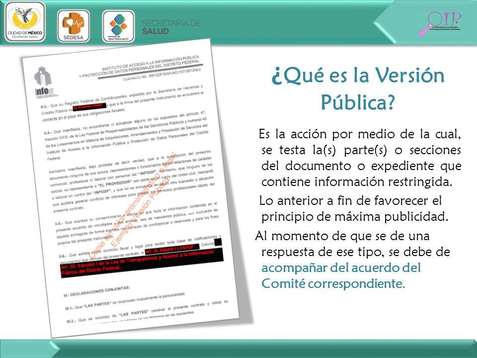 ¿ Qué es la Versión Pública? Es la acción por medio de la cual, se testa la(s) parte(s) o secciones del documento o expediente que contiene informació