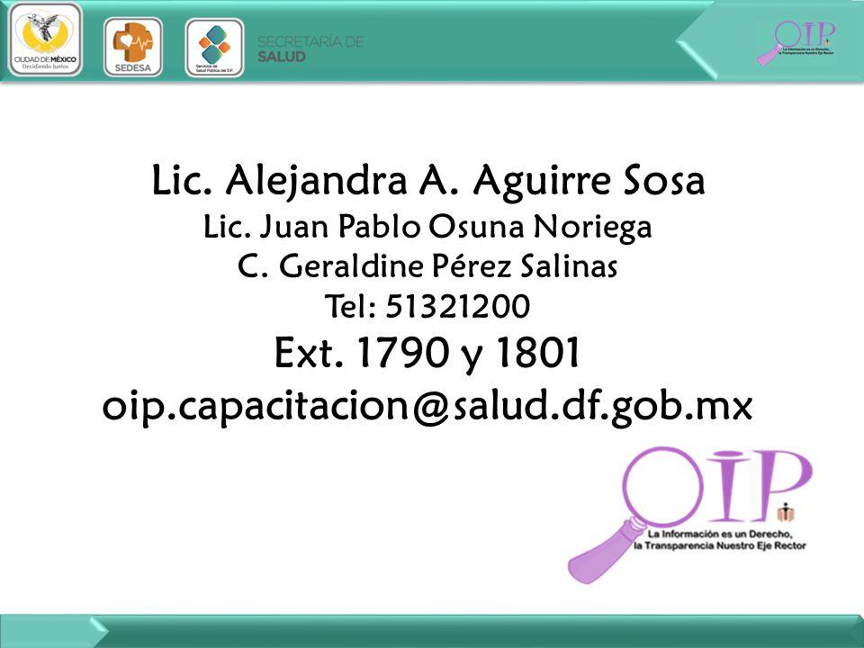 Lic. Alejandra A. Aguirre Sosa Lic. Juan Pablo Osuna Noriega C. Geraldine Pérez Salinas Tel: 51321200 Ext. 1790 y 1801 oip.capacitacion@salud.df.gob.m