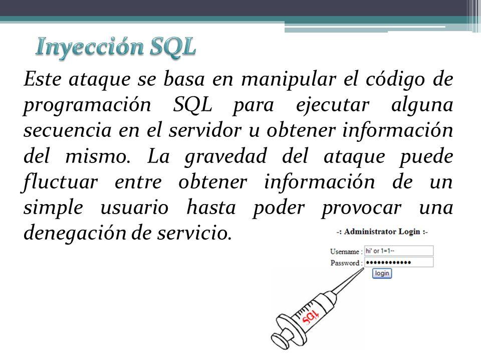 Este ataque se basa en manipular el código de programación SQL para ejecutar alguna secuencia en el servidor u obtener información del mismo.