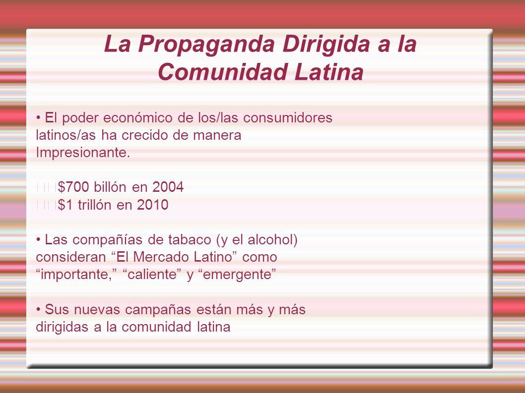 La Propaganda Dirigida a la Comunidad Latina El poder económico de los/las consumidores latinos/as ha crecido de manera Impresionante. $700 billón en