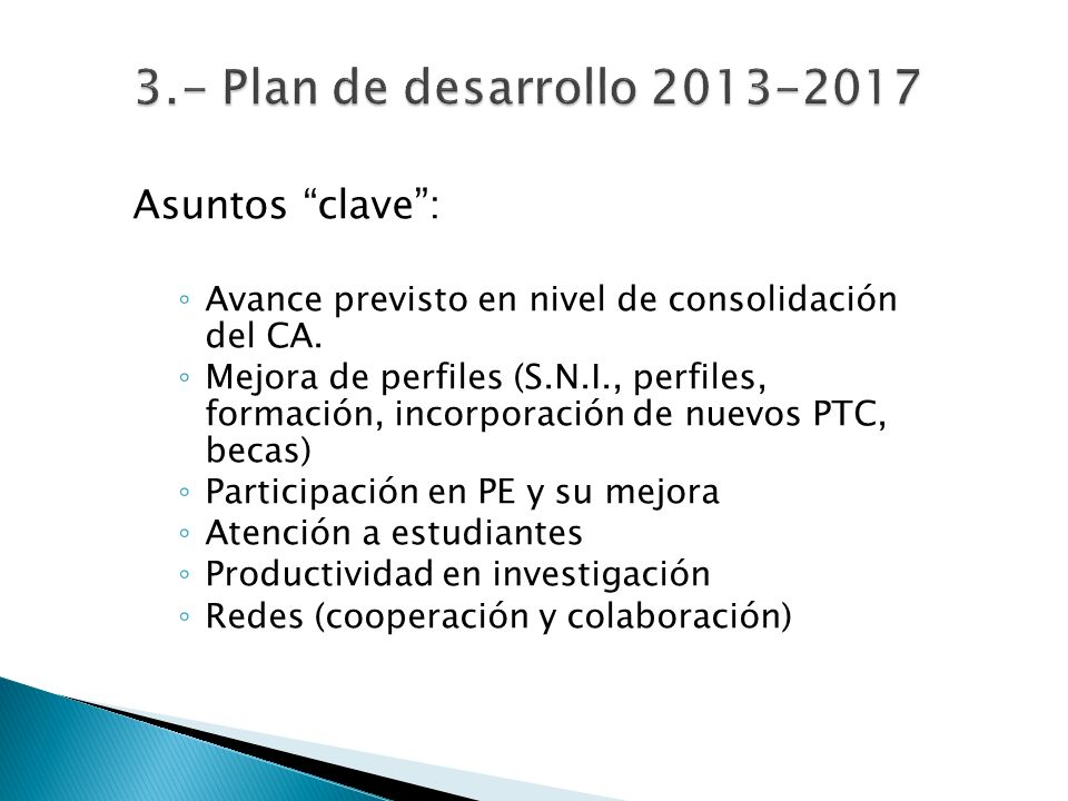 Asuntos clave: Avance previsto en nivel de consolidación del CA. Mejora de perfiles (S.N.I., perfiles, formación, incorporación de nuevos PTC, becas)