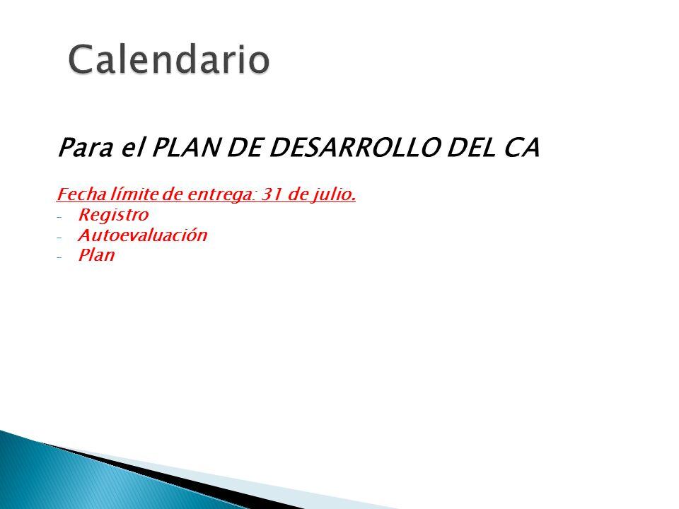 Para el PLAN DE DESARROLLO DEL CA Fecha límite de entrega: 31 de julio. - Registro - Autoevaluación - Plan