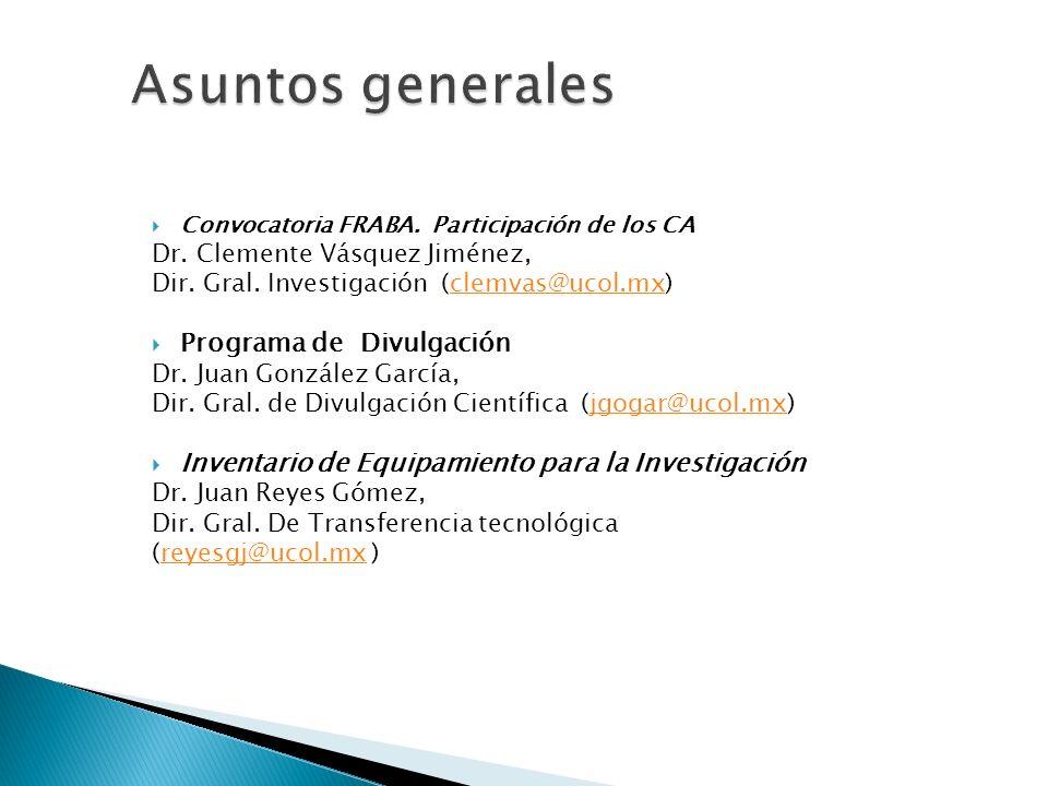 Convocatoria FRABA. Participación de los CA Dr. Clemente Vásquez Jiménez, Dir. Gral. Investigación (clemvas@ucol.mx)clemvas@ucol.mx Programa de Divulg