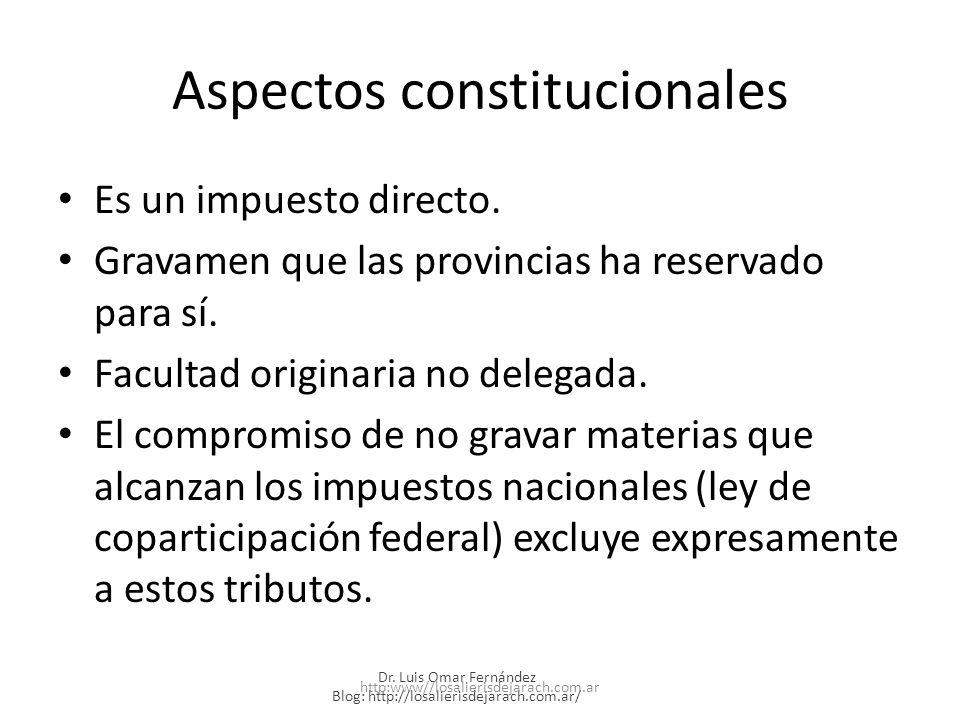 Aspectos constitucionales Es un impuesto directo.Gravamen que las provincias ha reservado para sí.