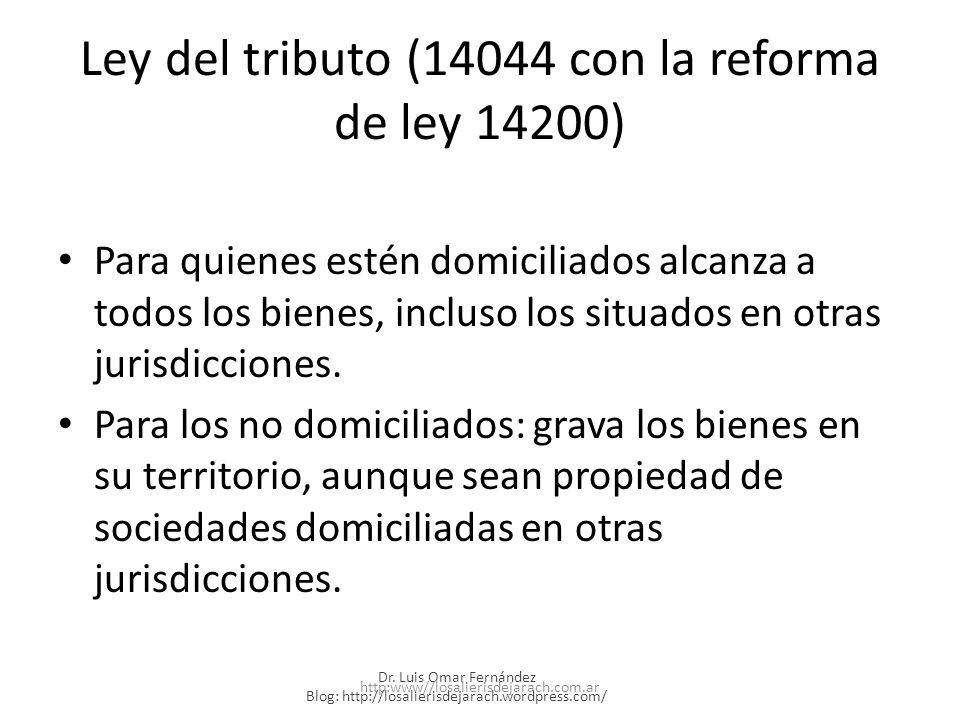 Ley del tributo (14044 con la reforma de ley 14200) Para quienes estén domiciliados alcanza a todos los bienes, incluso los situados en otras jurisdicciones.