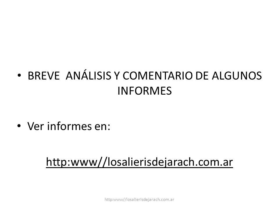 BREVE ANÁLISIS Y COMENTARIO DE ALGUNOS INFORMES Ver informes en: http:www//losalierisdejarach.com.ar