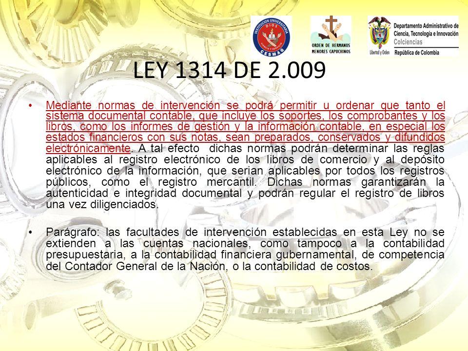 LEY 1314 DE 2.009 Mediante normas de intervención se podrá permitir u ordenar que tanto el sistema documental contable, que incluye los soportes, los