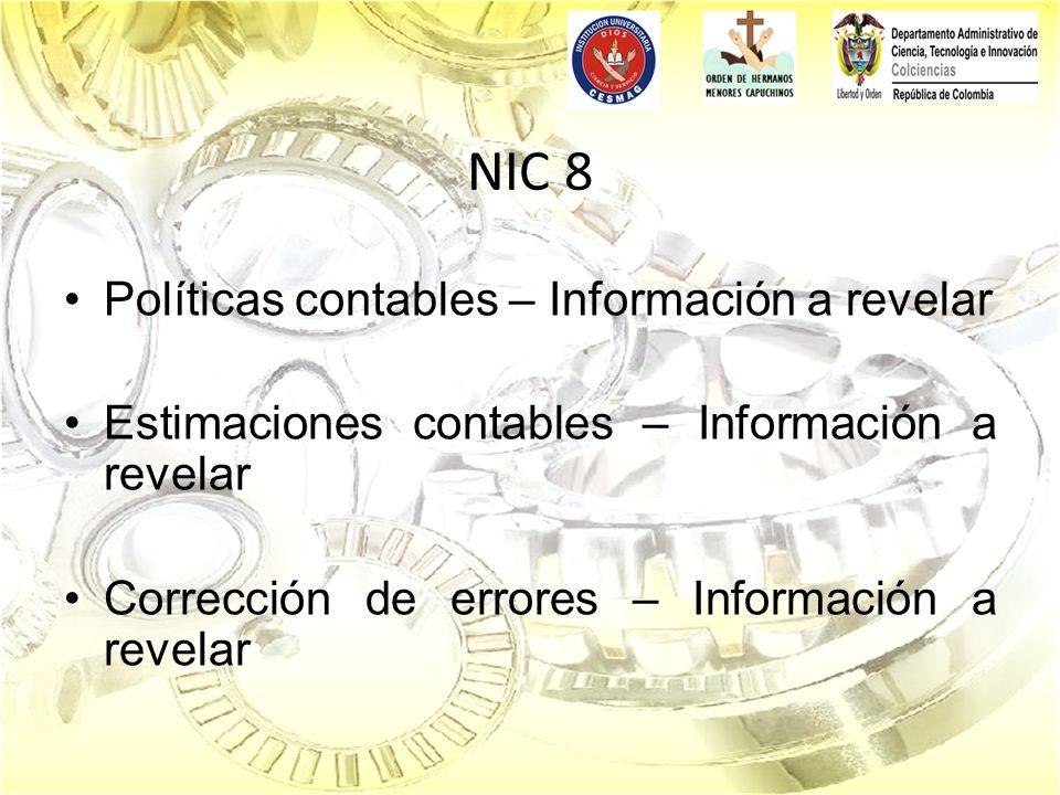 NIC 8 Políticas contables – Información a revelar Estimaciones contables – Información a revelar Corrección de errores – Información a revelar
