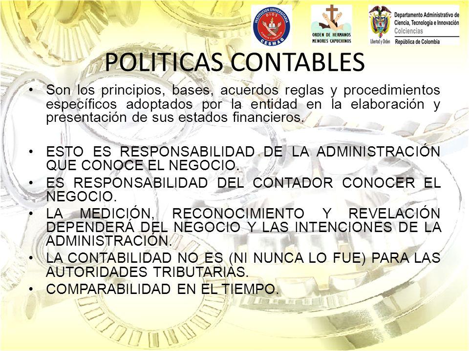 POLITICAS CONTABLES Son los principios, bases, acuerdos reglas y procedimientos específicos adoptados por la entidad en la elaboración y presentación