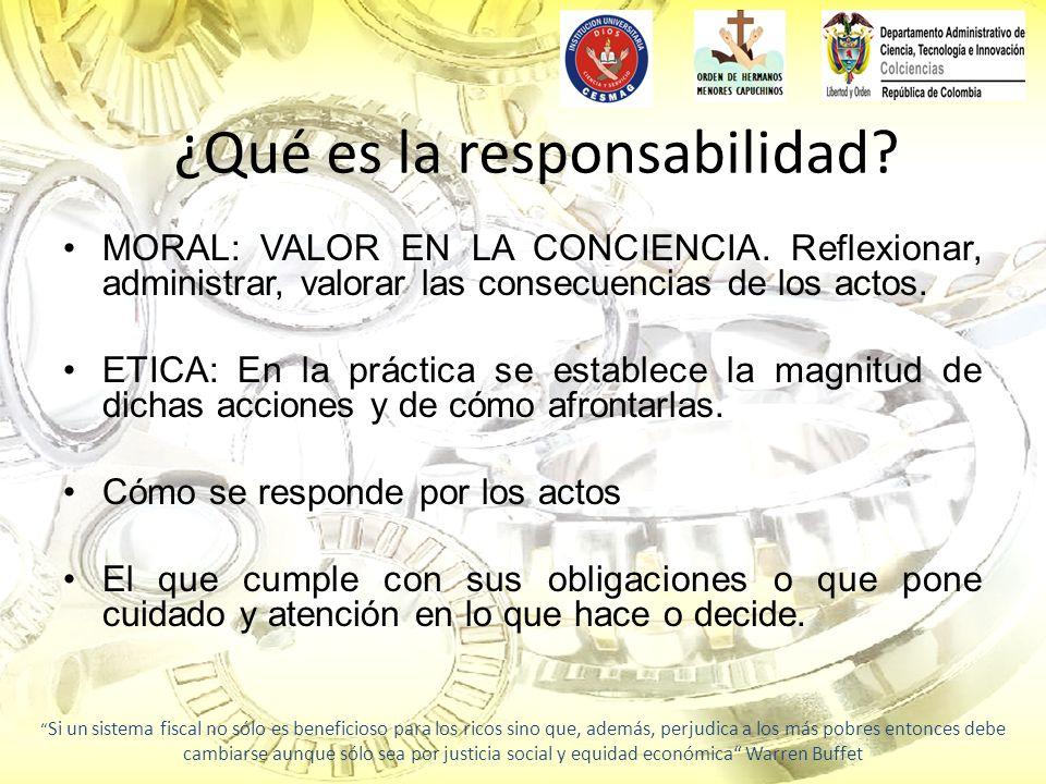 ¿Qué es la responsabilidad? MORAL: VALOR EN LA CONCIENCIA. Reflexionar, administrar, valorar las consecuencias de los actos. ETICA: En la práctica se