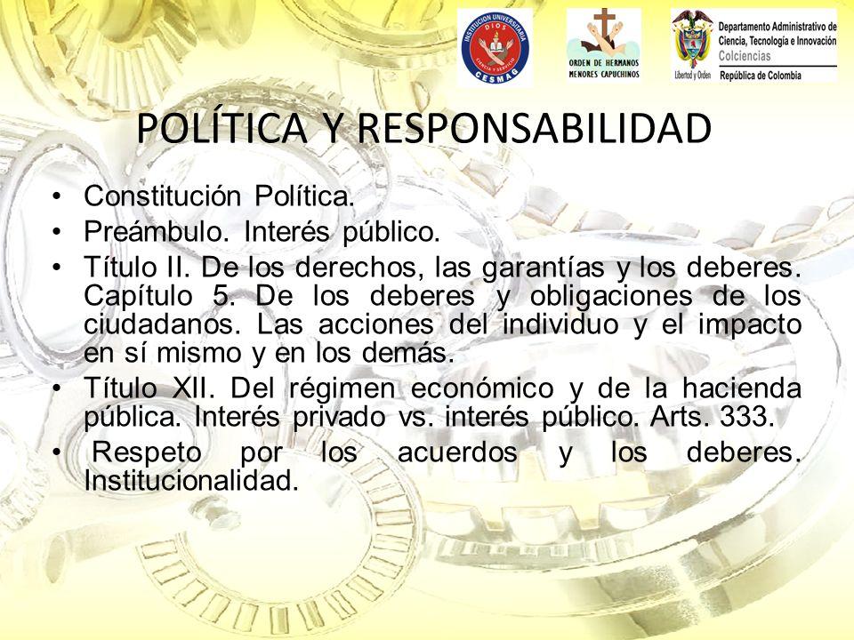 POLÍTICA Y RESPONSABILIDAD Constitución Política. Preámbulo. Interés público. Título II. De los derechos, las garantías y los deberes. Capítulo 5. De