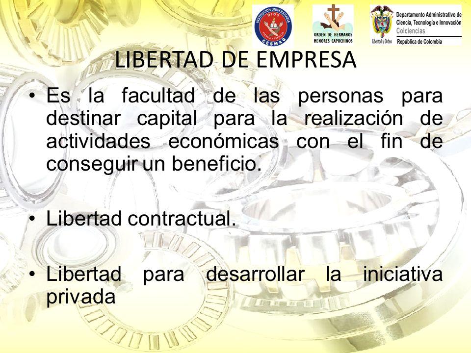 LIBERTAD DE EMPRESA Es la facultad de las personas para destinar capital para la realización de actividades económicas con el fin de conseguir un bene