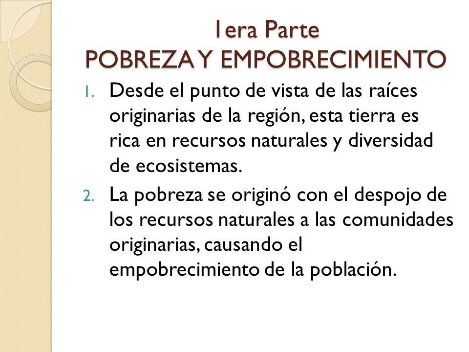 1era Parte POBREZA Y EMPOBRECIMIENTO 1. Desde el punto de vista de las raíces originarias de la región, esta tierra es rica en recursos naturales y di